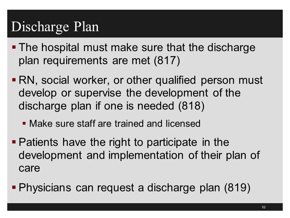 Discharge Plan The hospital must make sure that the discharge plan requirements are met (817)