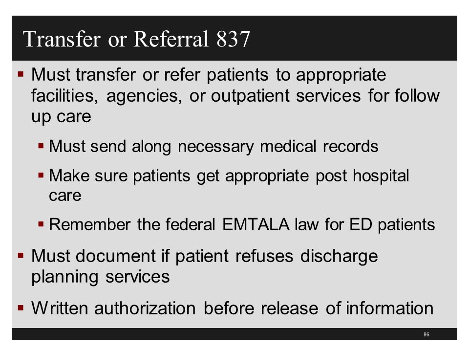 Transfer or Referral 837Must transfer or refer patients to appropriate facilities, agencies, or outpatient services for follow up care.