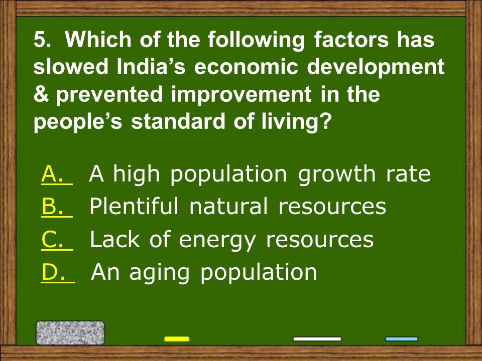 5. Which of the following factors has slowed India's economic development & prevented improvement in the people's standard of living