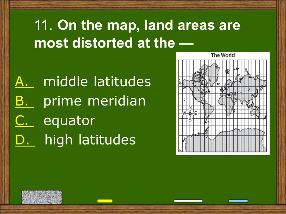 11. On the map, land areas are most distorted at the —
