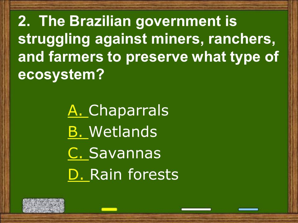 2. The Brazilian government is struggling against miners, ranchers, and farmers to preserve what type of ecosystem