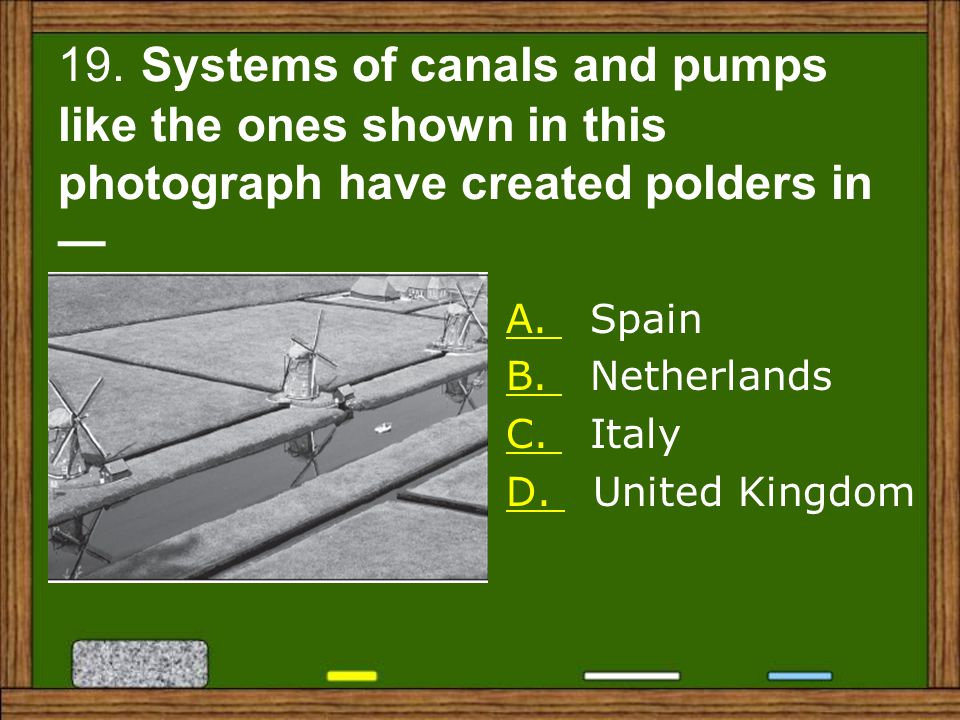 19. Systems of canals and pumps like the ones shown in this photograph have created polders in —