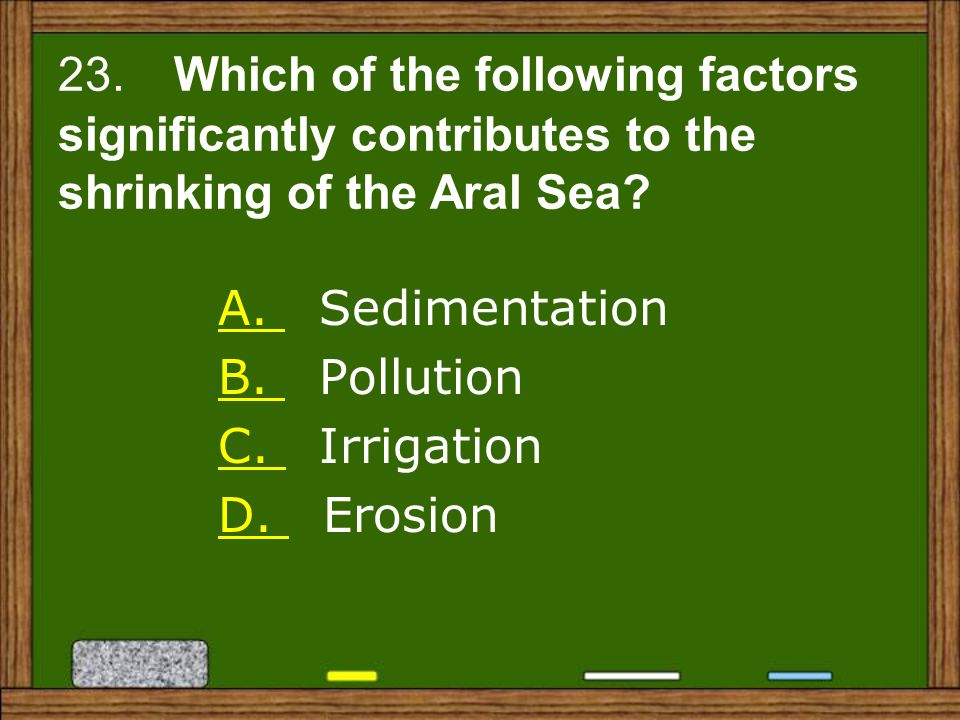 23. Which of the following factors significantly contributes to the shrinking of the Aral Sea
