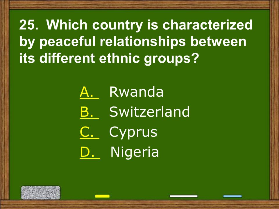 25. Which country is characterized by peaceful relationships between its different ethnic groups