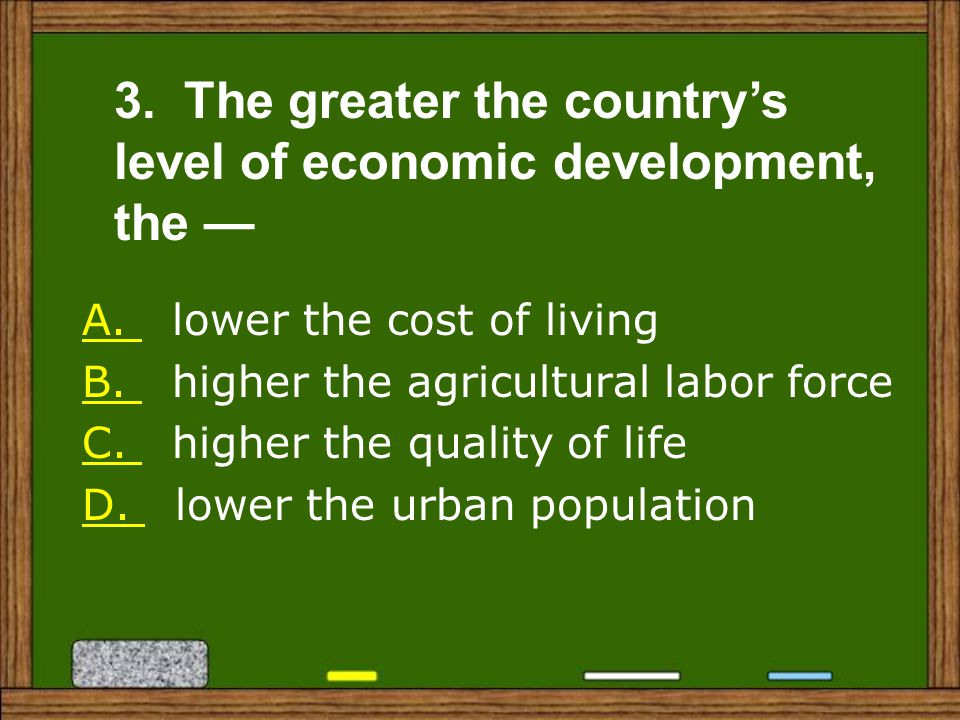 3. The greater the country's level of economic development, the —