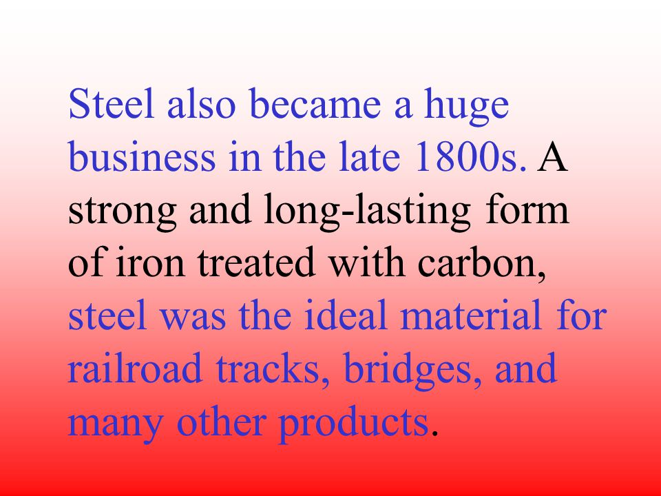 Steel also became a huge business in the late 1800s