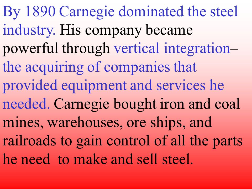 By 1890 Carnegie dominated the steel industry