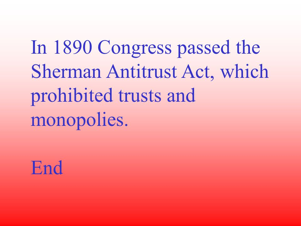 In 1890 Congress passed the Sherman Antitrust Act, which prohibited trusts and monopolies.