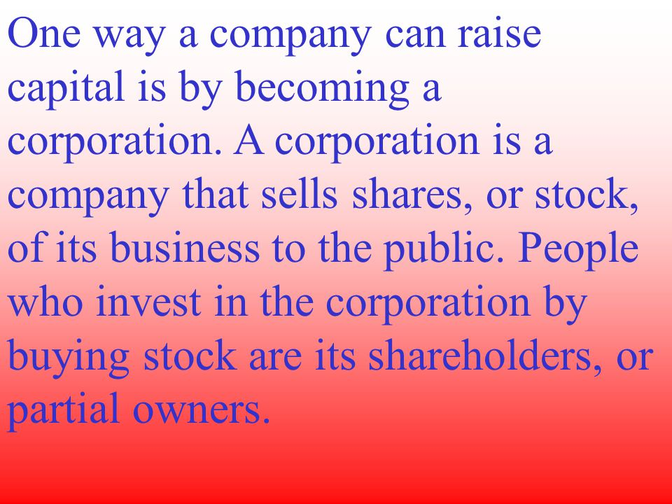 One way a company can raise capital is by becoming a corporation