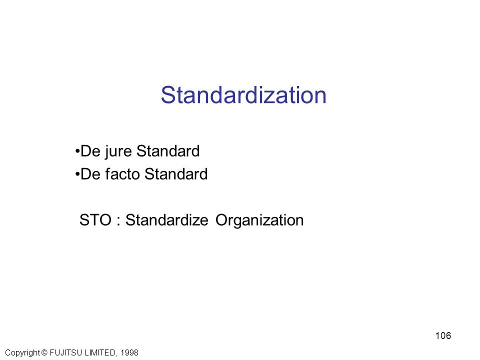 De jure Standard De facto Standard STO : Standardize Organization