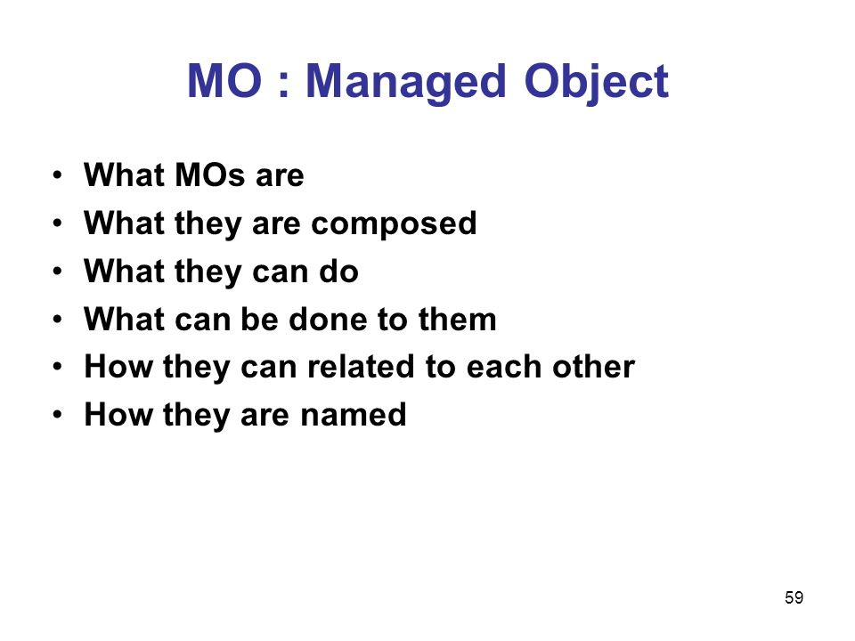 MO : Managed Object What MOs are What they are composed