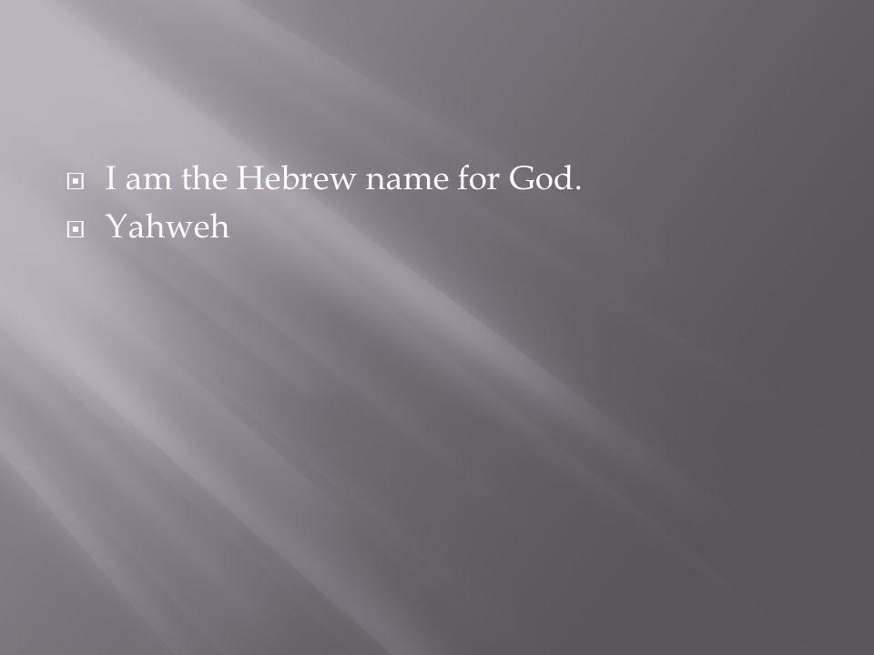 I am the Hebrew name for God.