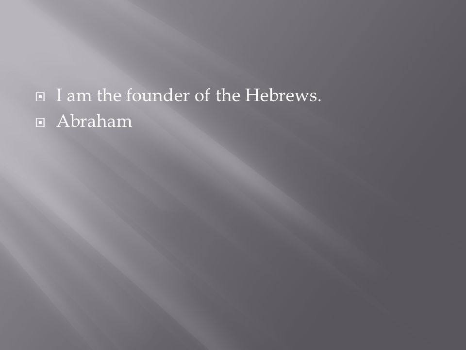 I am the founder of the Hebrews.
