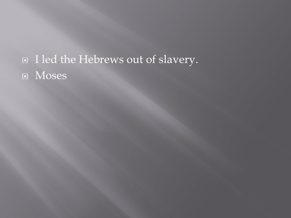 I led the Hebrews out of slavery.