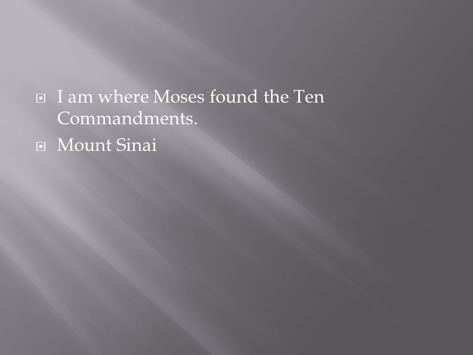 I am where Moses found the Ten Commandments.
