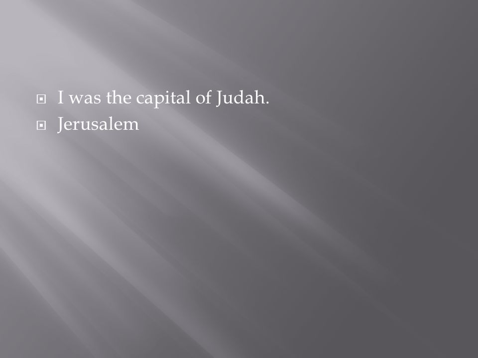 I was the capital of Judah.