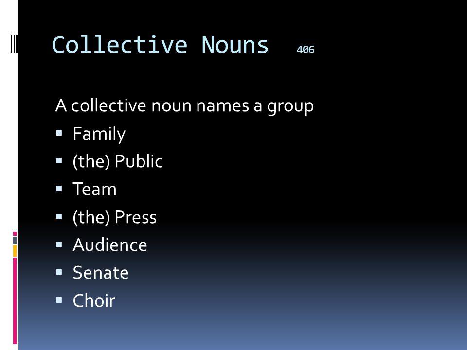 Collective Nouns 406 A collective noun names a group Family