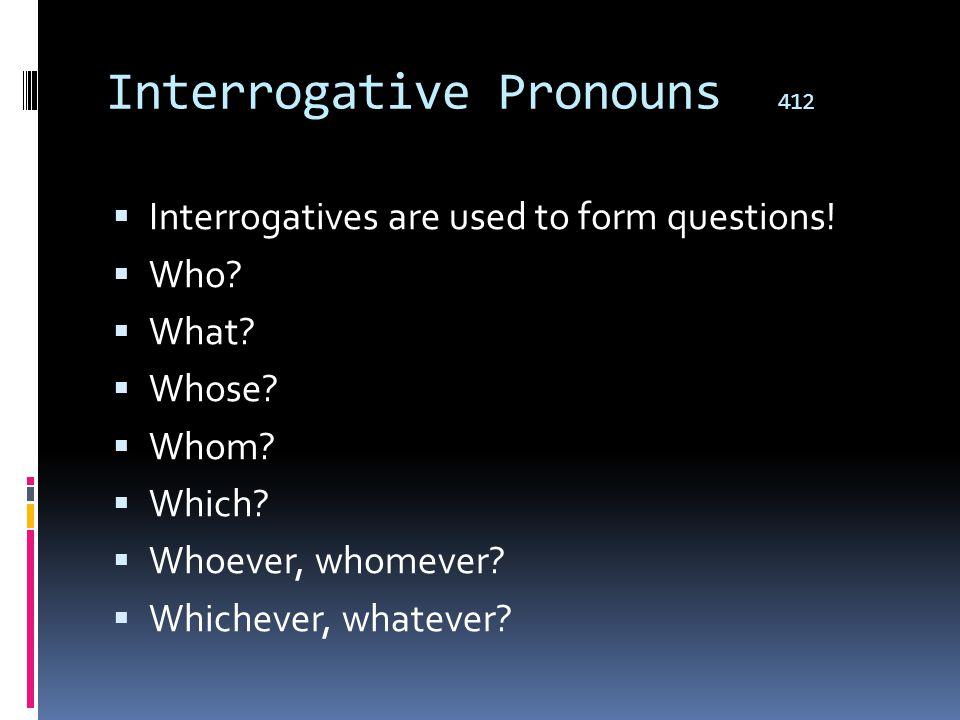 Interrogative Pronouns 412