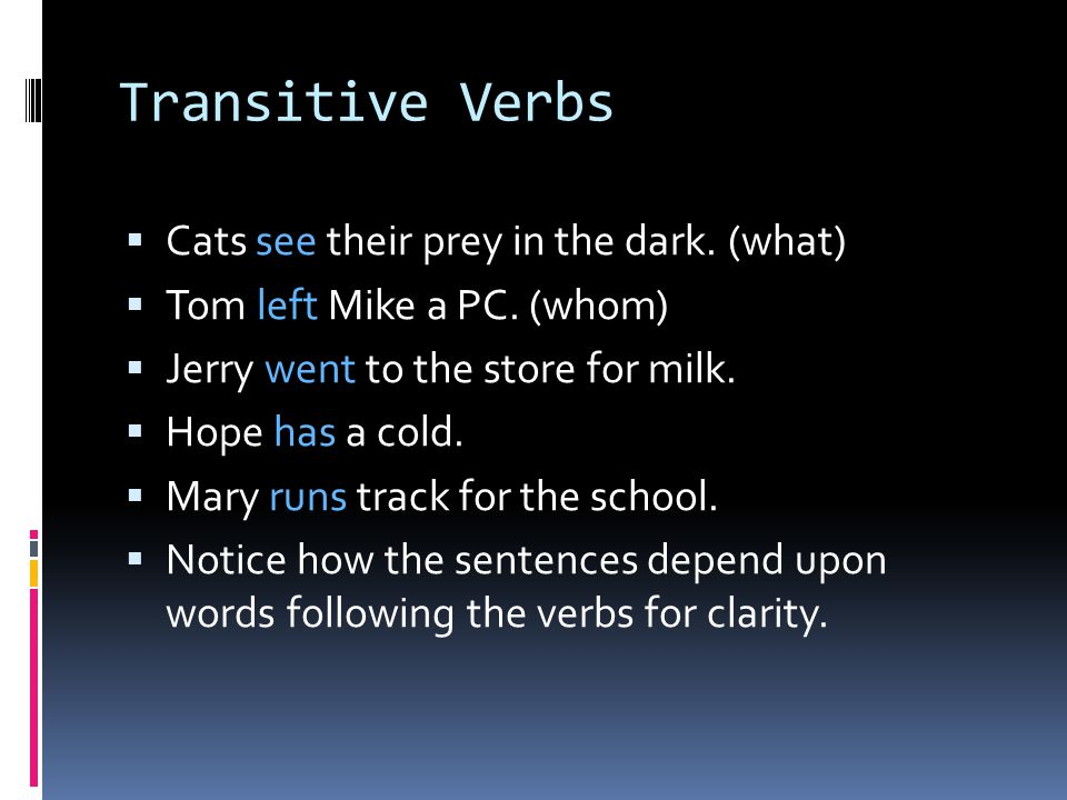 Transitive Verbs Cats see their prey in the dark. (what)