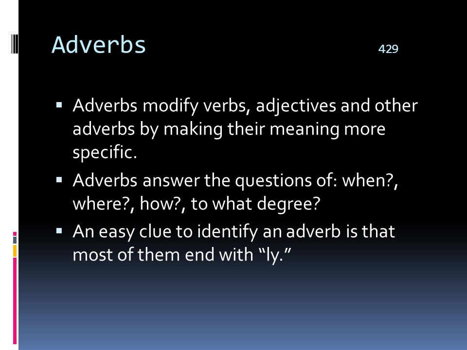 Adverbs 429 Adverbs modify verbs, adjectives and other adverbs by making their meaning more specific.