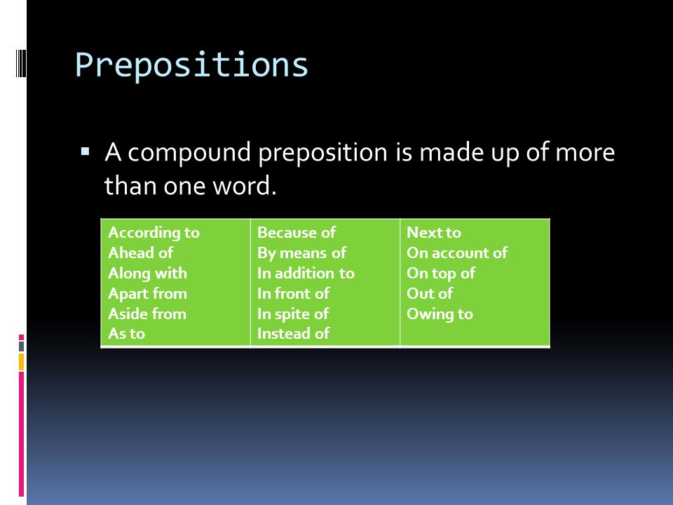 Prepositions A compound preposition is made up of more than one word.