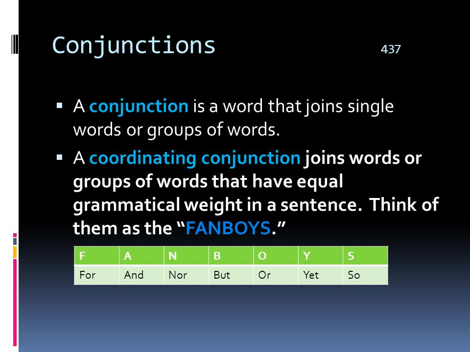 Conjunctions 437 A conjunction is a word that joins single words or groups of words.