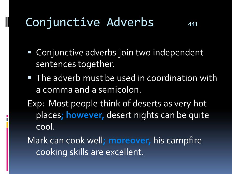 Conjunctive Adverbs 441 Conjunctive adverbs join two independent sentences together.