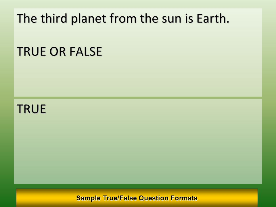 The third planet from the sun is Earth. TRUE OR FALSE