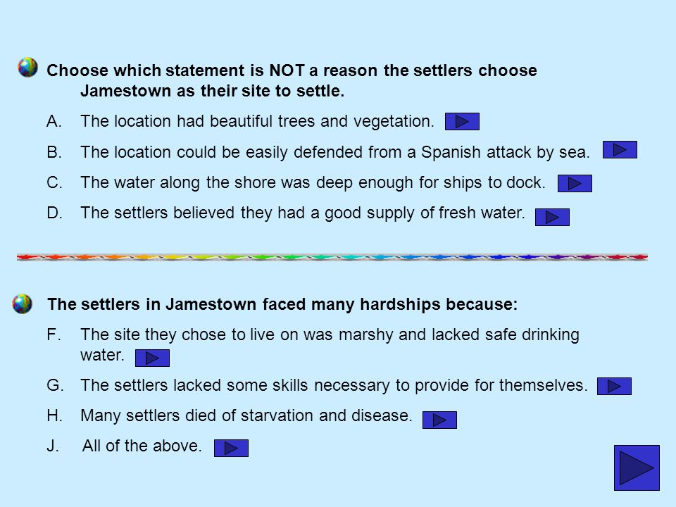 Choose which statement is NOT a reason the settlers choose Jamestown as their site to settle.