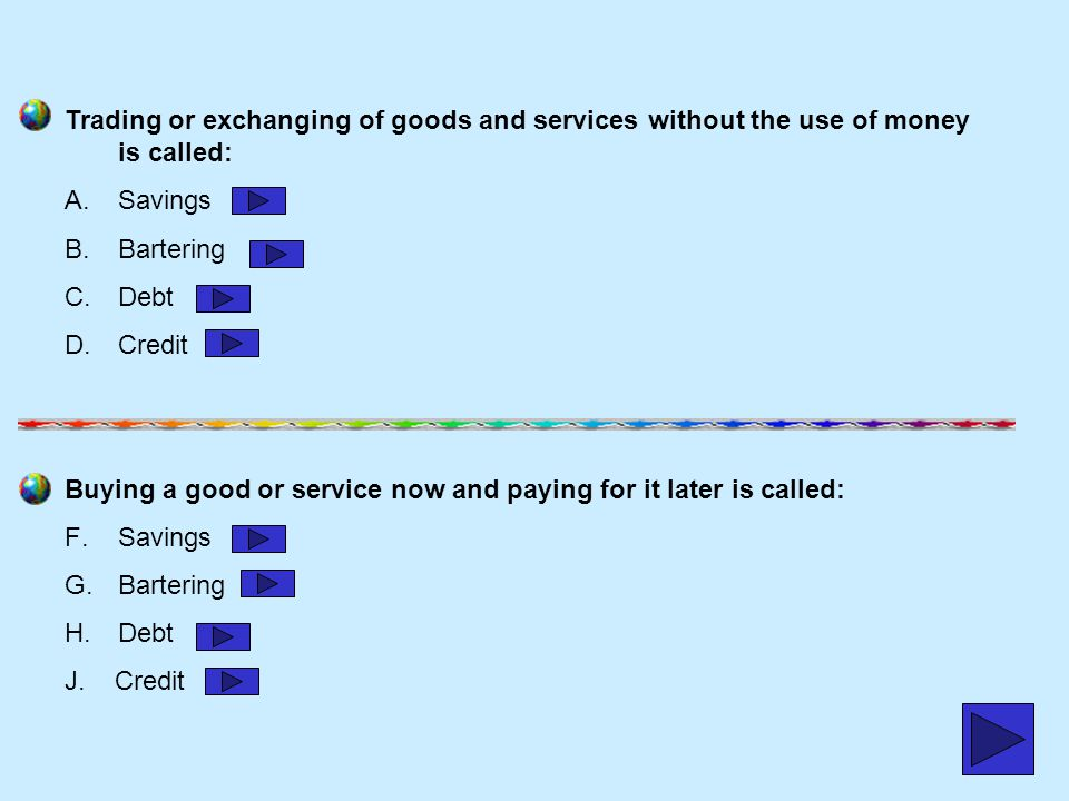 Trading or exchanging of goods and services without the use of money is called: