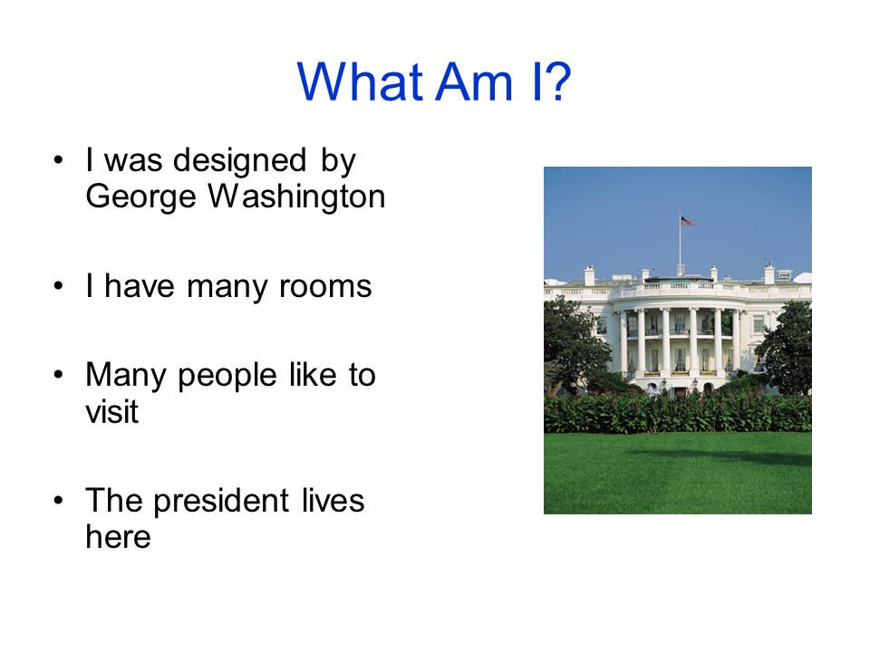 What Am I I was designed by George Washington I have many rooms