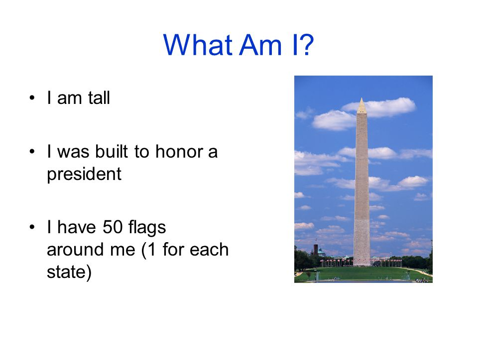 What Am I I am tall I was built to honor a president
