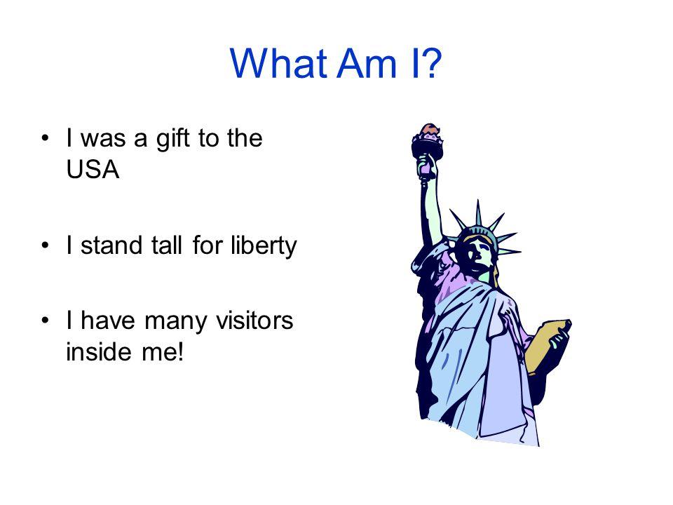 What Am I I was a gift to the USA I stand tall for liberty