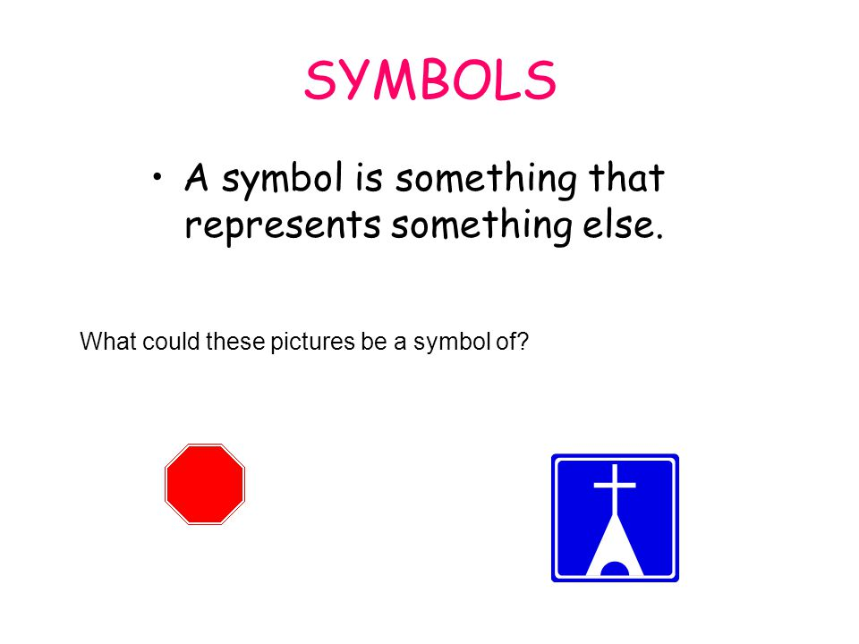 A symbol is something that represents something else.