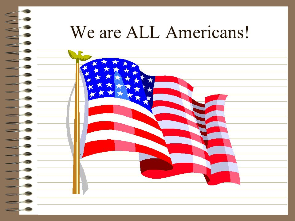 We are ALL Americans!