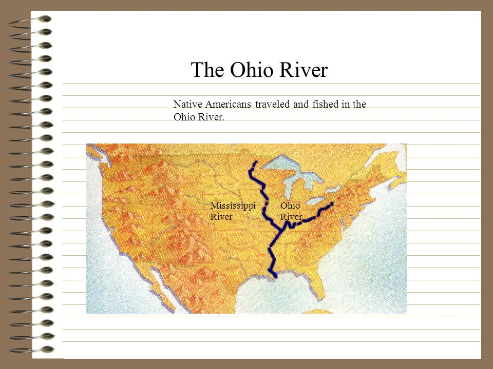 The Ohio River Native Americans traveled and fished in the Ohio River.