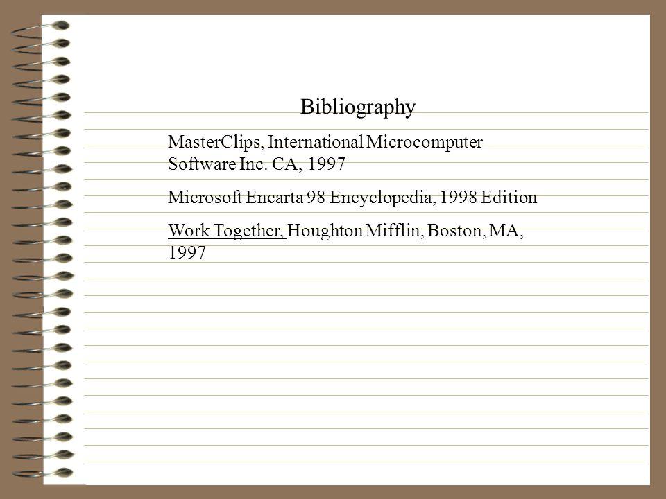 Bibliography MasterClips, International Microcomputer Software Inc. CA, 1997. Microsoft Encarta 98 Encyclopedia, 1998 Edition.