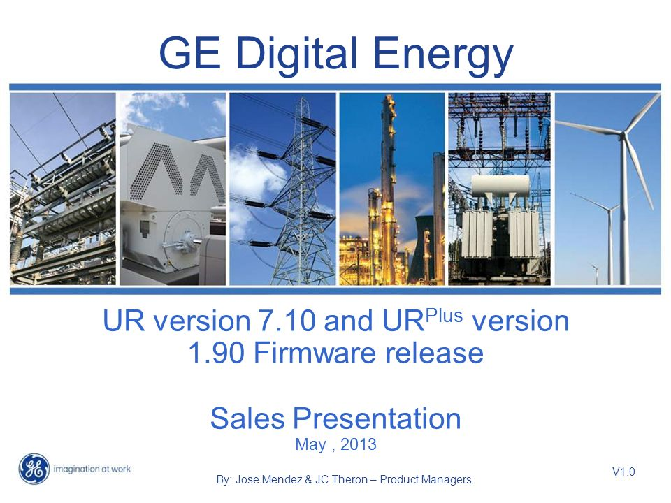 GE Digital Energy UR version 7.10 and URPlus version 1.90 Firmware release. Sales Presentation May , 2013.