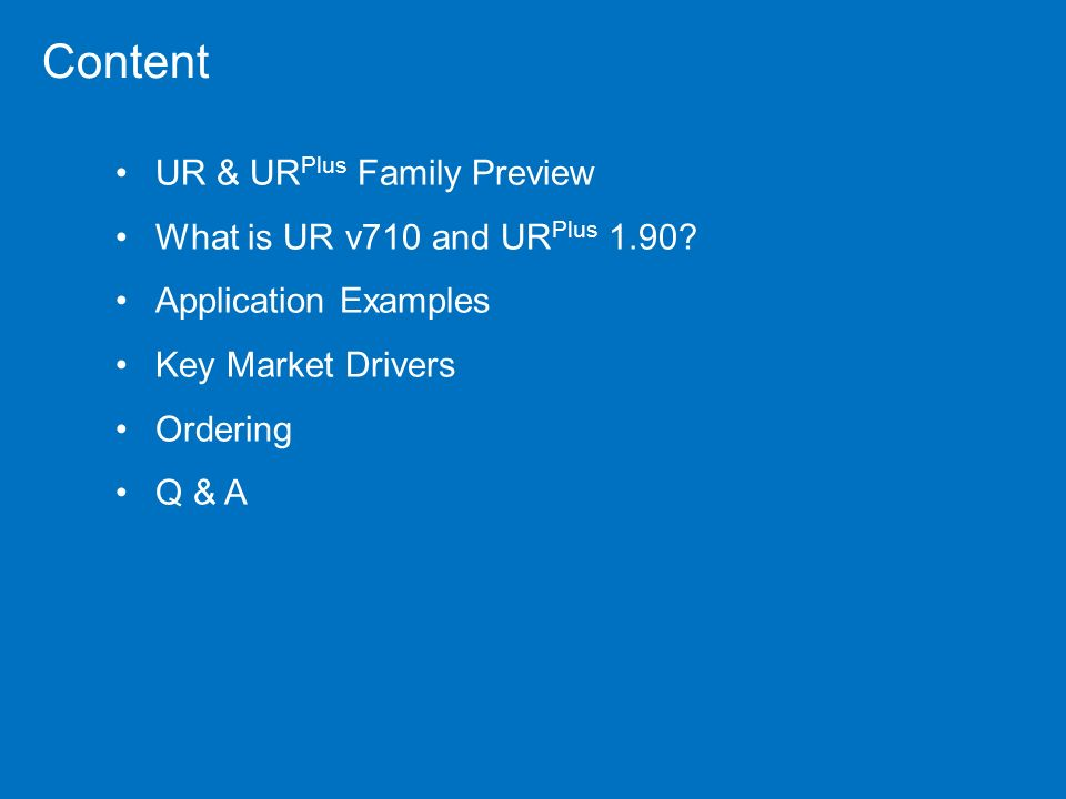 Content UR & URPlus Family Preview What is UR v710 and URPlus 1.90
