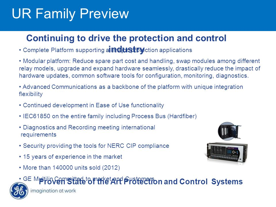 UR Family Preview Continuing to drive the protection and control industry. Complete Platform supporting all major protection applications.