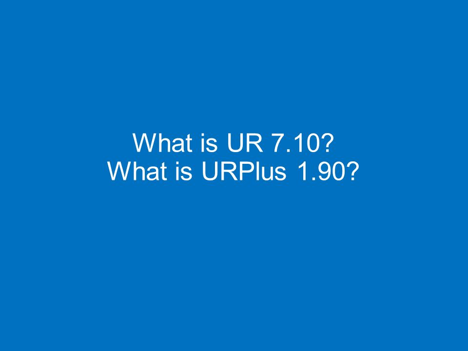 What is UR 7.10 What is URPlus 1.90