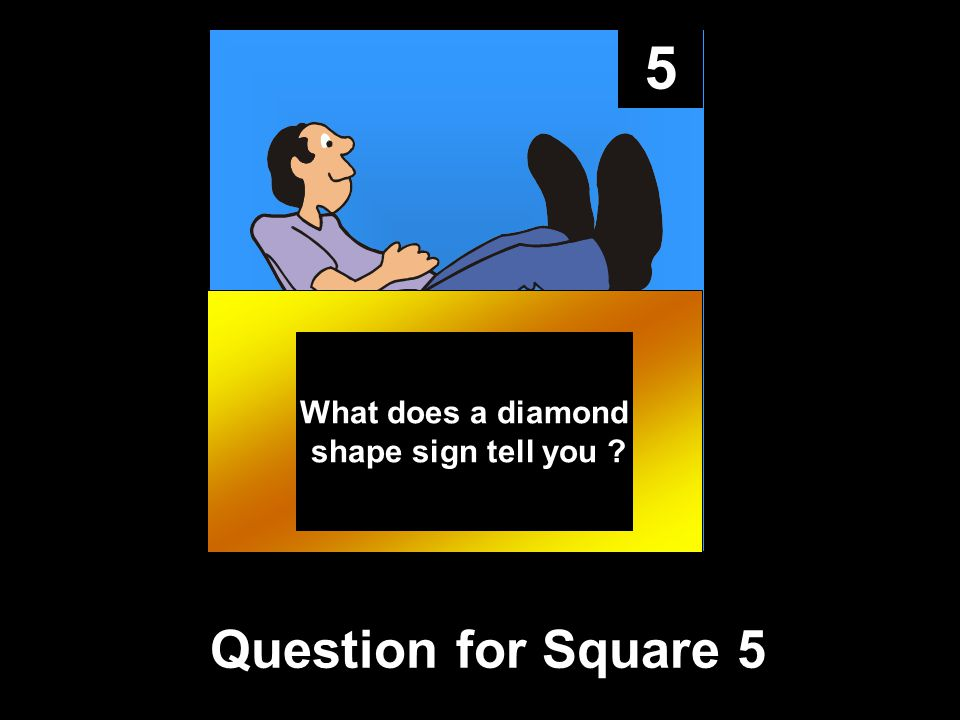 5 What does a diamond shape sign tell you Question for Square 5