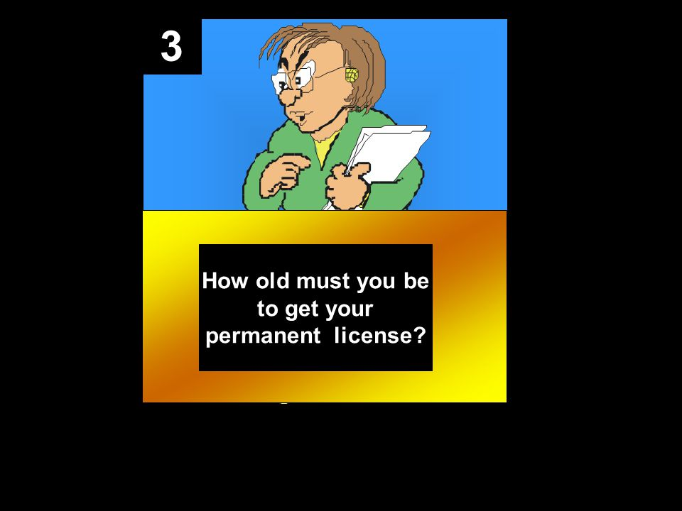 3 How old must you be to get your permanent license