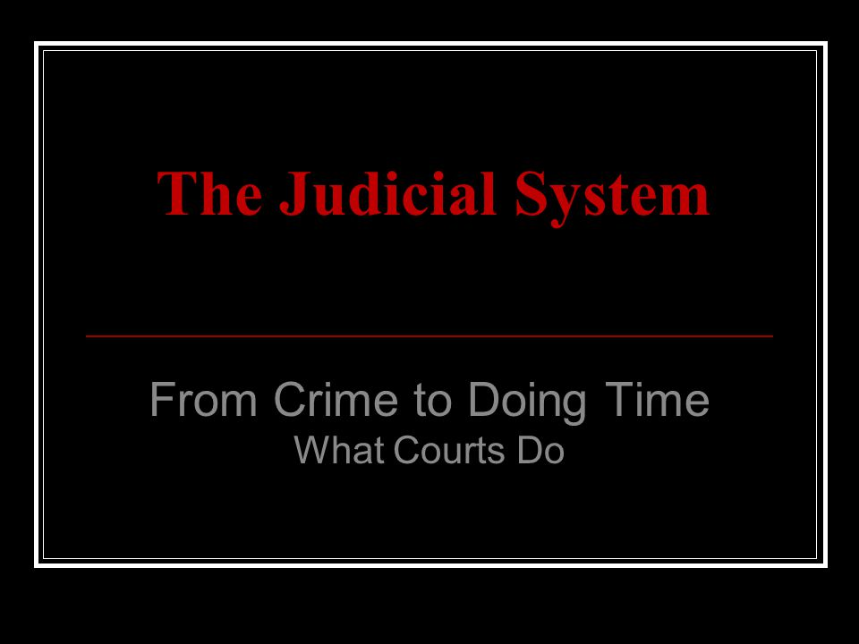 From Crime to Doing Time What Courts Do