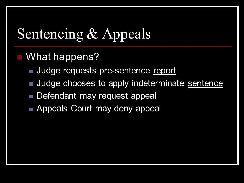 Sentencing & Appeals What happens Judge requests pre-sentence report