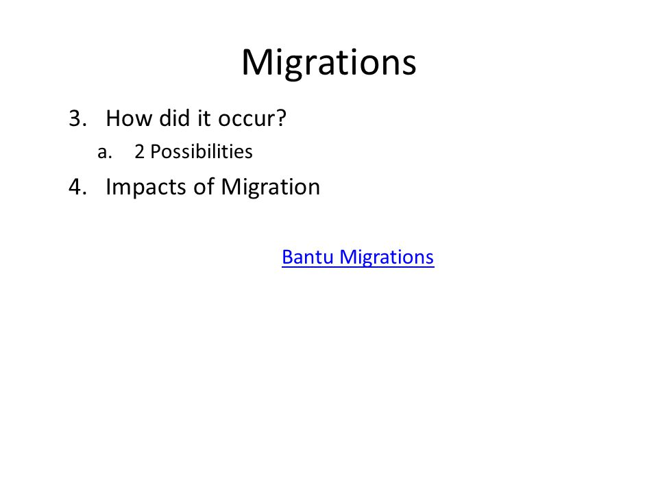 Migrations How did it occur Impacts of Migration 2 Possibilities