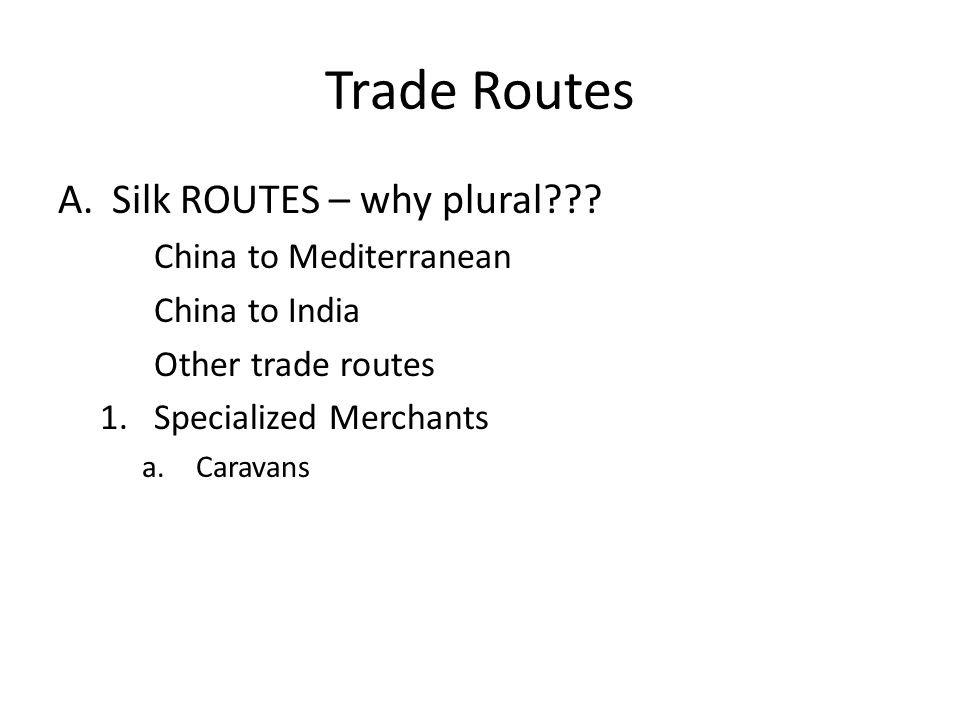 Trade Routes Silk ROUTES – why plural China to Mediterranean