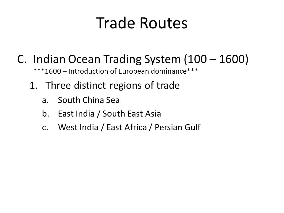 Trade Routes Indian Ocean Trading System (100 – 1600) ***1600 – Introduction of European dominance***