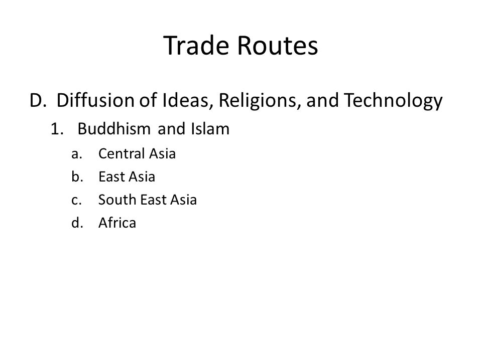 Trade Routes Diffusion of Ideas, Religions, and Technology