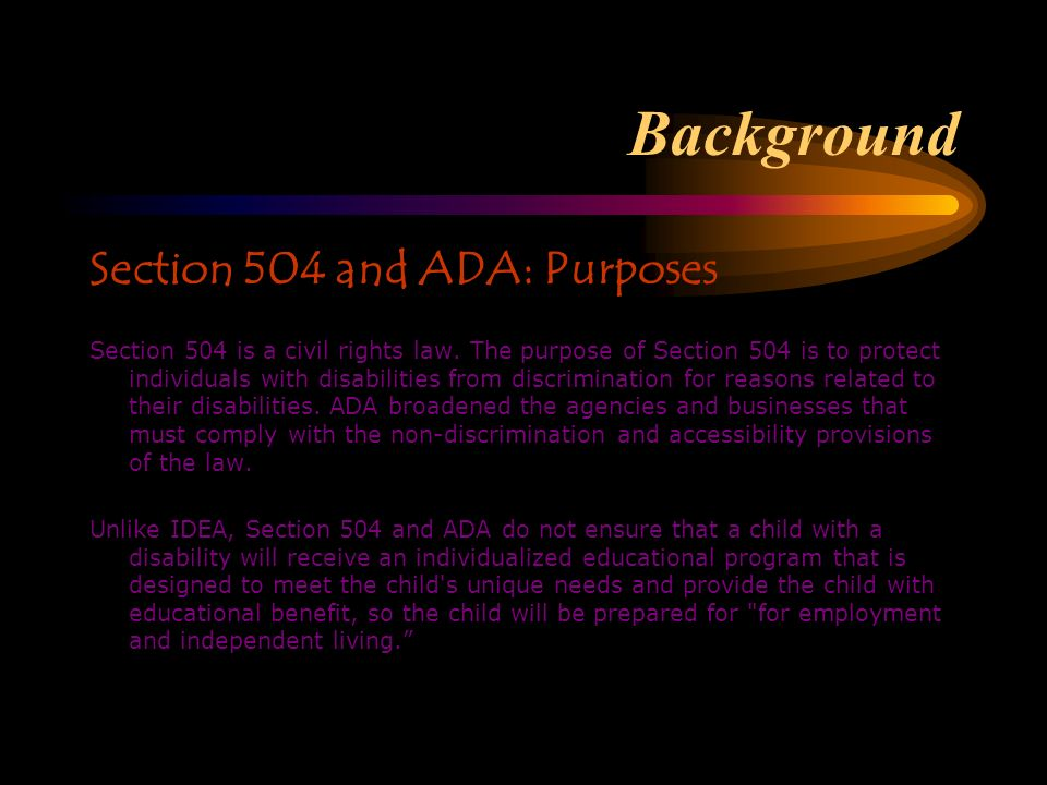 Background Section 504 and ADA: Purposes